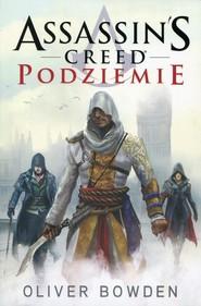 okładka Assassin's Creed. Podziemie, Książka | Oliver Bowden