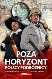 okładka Poza horyzont. Polscy podróżnicy, Książka | Joanna Łenyk-Barszcz, Przemysław Barszcz