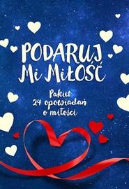 okładka Podaruj mi miłość. Pakiet 24 opowiadań o miłości, Książka | Stephanie Perkins zebrała