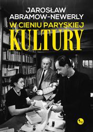 okładka W cieniu paryskiej Kultury, Książka | Abramow-Newerly Jarosław