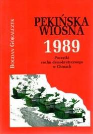 okładka Pekińska wiosna 1989 Początki ruchu demokratycznego w Chinach, Książka | Bogdan Góralczyk