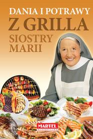 okładka Dania i potrawy z grilla Siostry Marii, Książka | Maria Goretti Guziak s.