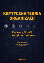 okładka Krytyczna teoria organizacji, Ebook | Witold Kieżun, Wojciech Gasparski