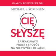 okładka Słyszę cię: zaskakująco prosty sposób na niezwykłe relacje, Audiobook   S. Sorensen Michael