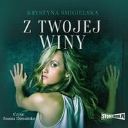 okładka Z twojej winy, Audiobook | Krystyna Śmigielska