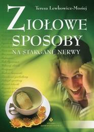 okładka Ziołowe sposoby na stargane nerwy, Książka   Teresa Lewkowicz-Mosiej