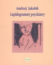 okładka Lapidogramaty psychiatry, Książka | Jakubik Andrzej