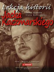 okładka Lekcja historii Jacka Kaczmarskiego, Książka | Iwona Grabska, Diana Wasilewska