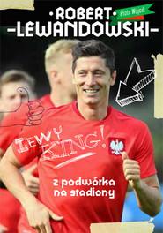 okładka Robert Lewandowski Z podwórka na stadiony, Książka   Piotr  Wójcik