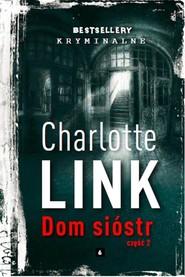 okładka Dom sióstr Część 2, Książka | Charlotte Link