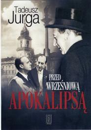 okładka Przed wrześniową apokalipsą, Książka   Jurga Tadeusz