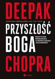 okładka Przyszłość Boga Praktyczne rozważania o współczesnej duchowości, Książka | Deepak  Chopra