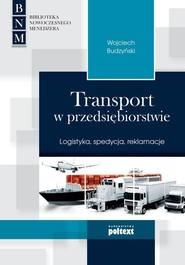 okładka Transport w przedsiębiorstwie Logistyka, spedycja, reklamacje, Książka   Wojciech Budzyński
