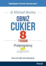 okładka Obniż cukier w 8 tygodni Przeprogramuj swój organizm, Książka | Michael Mosley