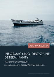 okładka Informacyjno-decyzyjne determinanty transportowej obsługi przedsiębiorstw przetwórstwa rybnego, Książka | Krupska Joanna