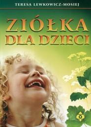 okładka Ziółka dla dzieci, Książka   Teresa Lewkowicz-Mosiej