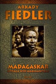 okładka Madagaskar Gorąca wieś Ambinanitelo, Książka | Arkady Fiedler