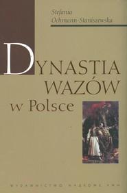 okładka Dynastia Wazów w Polsce, Książka   Ochmann-Staniszewska Stefania