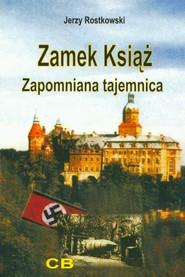 okładka Zamek Książ zapomniana tajemnica + CD, Książka   Rostkowski Jerzy