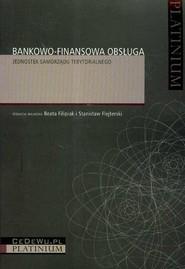 okładka Bankowo-finansowa obsługa jednostek samorządu terytorialnego, Książka | Beata Filipiak, Stanisław Flejterski
