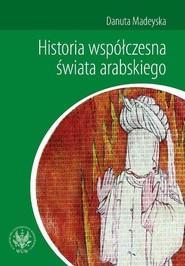 okładka Historia współczesna świata arabskiego, Książka | Madeyska Danuta