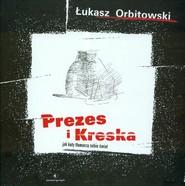 okładka Prezes i Kreska Jak koty tłumaczą sobie świat, Książka | Łukasz Orbitowski