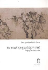 okładka Franciszek Ratajczak (1887-1918) Biografia Powstańca, Książka | Pawłowska-Gauza Katarzyna