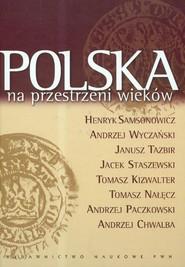 okładka Polska na przestrzeni wieków, Książka | Henryk  Samsonowicz, Andrzej Wyczański, Tazbir Janusz