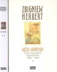 okładka Węzeł gordyjski Tom 1/2 oraz inne pisma rozproszone 1948-1998, Książka | Zbigniew Herbert