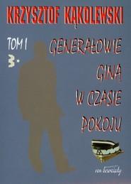 okładka Generałowie giną w czasie pokoju Tom 1, Książka | Krzysztof Kąkolewski