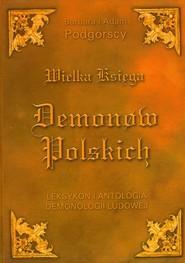 okładka Wielka księga demonów polskich Leksykon i antologia demonologii ludowej, Książka   Barbara Podgórska, Adam Podgórski