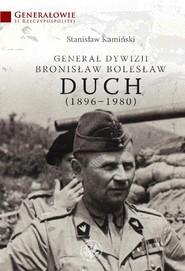 okładka Generał dywizji Bronisław Bolesław Duch (1896-1980), Książka | Kamiński Stanisław
