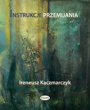 okładka Instrukcje przemijania, Książka | Kaczmarczyk Ireneusz