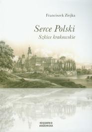okładka Serce Polski Szkice krakowskie, Książka   Ziejka Franciszek