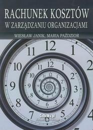 okładka Rachunek kosztów w zarządzaniu organizacjami, Książka | Wiesław Janik, Maria Paździor