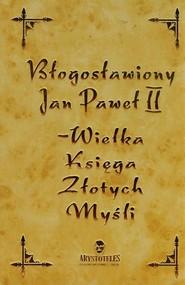 okładka Błogosławiony Jan Paweł II Wielka Księga Złotych Myśli, Książka | Nowakowska Katarzyna