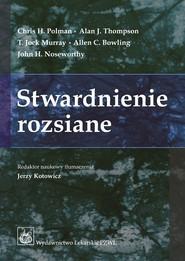 okładka Stwardnienie rozsiane, Książka   Chris H. Polman, Alan J. Thompson, Jock T. Murray, Allen C. Bowling, John H. Noseworthy