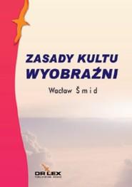 okładka Zasady kultu wyobraźni, Książka | Smid Wacław