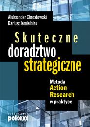 okładka Skuteczne doradztwo strategiczne Metoda Action Research w praktyce, Książka | Aleksander Chrostowski, Dariusz Jemielniak