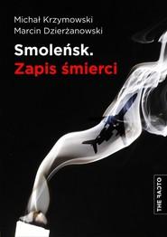 okładka Smoleńsk Zapis śmierci, Książka   Michał Krzymowski, Marcin Dzierżanowski