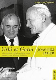 okładka Urbi et Gorbi Jak chrześcijanie wpłynęli na obalenie reżimu komunistycznego w Europie Wschodniej, Książka | Joachim Jauer