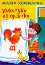 okładka Kukuryku na ręczniku, Książka | Maria  Kownacka