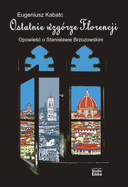 okładka Ostatnie wzgórze Florencji Opowieść o Stanisławie Brzozowskim, Książka | Kabatc Eugeniusz