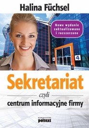 okładka Sekretariat czyli centrum informacyjne firmy Nowe wydanie zaktualizowane i rozszerzone, Książka | Fuchsel Halina