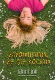 """okładka Zapomniałam, że Cię kocham autorka """"Gdzie indziej"""", Książka   Gabrielle Zevin"""