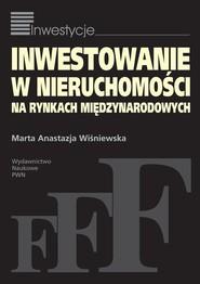 okładka Inwestowanie w nieruchomości na rynkach międzynarodowych, Książka | Marta Anastazja Wiśniewska