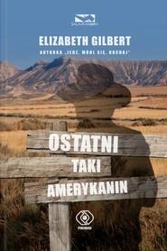 okładka Ostatni taki Amerykanin, Książka | Elizabeth Gilbert