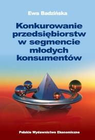 okładka Konkurowanie przedsiębiorstw w segmencie młodych konsumentów, Książka | Badzińska Ewa