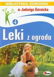 okładka Leki z ogrodu Biblioteka zdrowia 4, Książka   Jadwiga  Górnicka