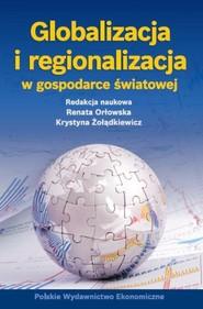 okładka Globalizacja i regionalizacja w gospodarce światowej, Książka |
